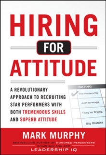Hiring for Attitude: A Revolutionary Approach to Recruiting and Selecting People with Both Tremendous Skills and Superb Attitude, Hardback Book