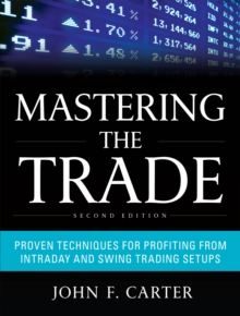Mastering the Trade, Second Edition: Proven Techniques for Profiting from Intraday and Swing Trading Setups, EPUB eBook