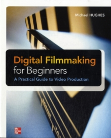 Digital Filmmaking for Beginners A Practical Guide to Video Production, EPUB eBook