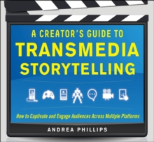 A Creator's Guide to Transmedia Storytelling: How to Captivate and Engage Audiences across Multiple Platforms, EPUB eBook