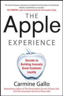 The Apple Experience: Secrets to Building Insanely Great Customer Loyalty, Hardback Book