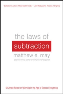 The Laws of Subtraction: 6 Simple Rules for Winning in the Age of Excess Everything, Hardback Book