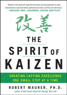 The Spirit of Kaizen: Creating Lasting Excellence One Small Step at a Time, Hardback Book