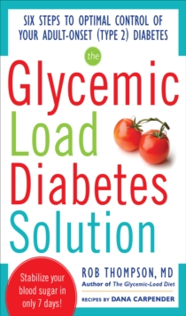 The Glycemic Load Diabetes Solution : Six Steps to Optimal Control of Your Adult-Onset (Type 2) Diabetes, EPUB eBook