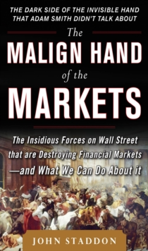 The Malign Hand of the Markets: The Insidious Forces on Wall Street that are Destroying Financial Markets   and What We Can Do About it, EPUB eBook