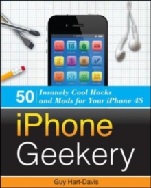 iPhone Geekery: 50 Insanely Cool Hacks and Mods for Your iPhone 4S, EPUB eBook