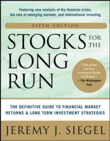 Stocks for the Long Run 5/E:  The Definitive Guide to Financial Market Returns & Long-Term Investment Strategies, Hardback Book