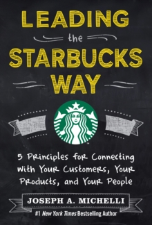 Leading the Starbucks Way: 5 Principles for Connecting with Your Customers, Your Products and Your People, EPUB eBook