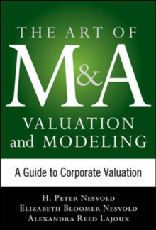Art of M&A Valuation and Modeling: A Guide to Corporate Valuation, Hardback Book