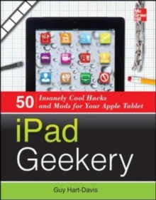 iPad Geekery : 50 Insanely Cool Hacks and Mods for Your Apple Tablet, EPUB eBook