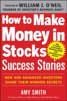 How to Make Money in Stocks Success Stories: New and Advanced Investors Share Their Winning Secrets, Paperback / softback Book