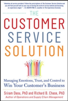 The Customer Service Solution: Managing Emotions, Trust, and Control to Win Your Customer's Business, Hardback Book