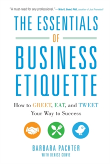 The Essentials of Business Etiquette: How to Greet, Eat, and Tweet Your Way to Success, Paperback Book