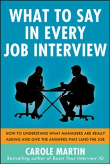 What to Say in Every Job Interview: How to Understand What Managers are Really Asking and Give the Answers that Land the Job, Paperback Book
