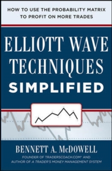 Elliot Wave Techniques Simplified: How to Use the Probability Matrix to Profit on More Trades, Hardback Book