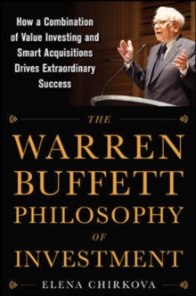 The Warren Buffett Philosophy of Investment: How a Combination of Value Investing and Smart Acquisitions Drives Extraordinary Success, Hardback Book