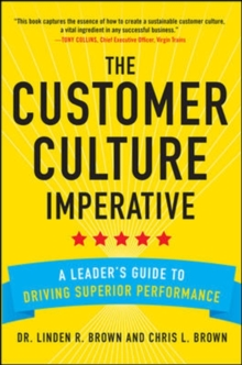 The Customer Culture Imperative: A Leader's Guide to Driving Superior Performance, Hardback Book