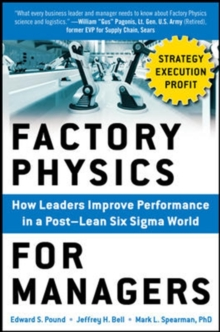 Factory Physics for Managers: How Leaders Improve Performance in a Post-Lean Six Sigma World, Hardback Book