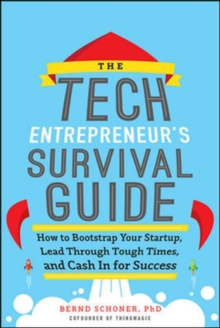 The Tech Entrepreneur's Survival Guide: How to Bootstrap Your Startup, Lead Through Tough Times, and Cash In for Success, Hardback Book