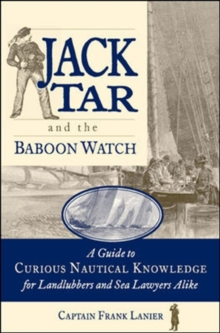 Jack Tar and the Baboon Watch : A Guide to Curious Nautical Knowledge for Landlubbers and Sea Lawyers Alike, Paperback Book