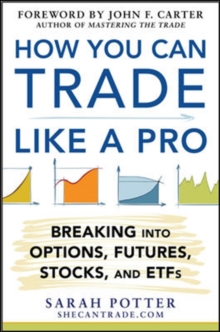 How You Can Trade Like a Pro: Breaking into Options, Futures, Stocks, and ETFs, Hardback Book