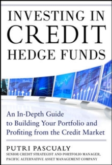 Investing in Credit Hedge Funds: An In-Depth Guide to Building Your Portfolio and Profiting from the Credit Market, Hardback Book