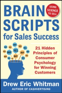 BrainScripts for Sales Success: 21 Hidden Principles of Consumer Psychology for Winning New Customers, Paperback / softback Book