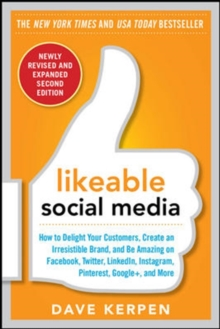 Likeable Social Media, Revised and Expanded: How to Delight Your Customers, Create an Irresistible Brand, and Be Amazing on Facebook, Twitter, LinkedIn, Instagram, Pinterest, and More, Paperback Book