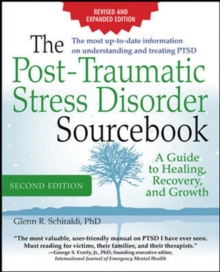 The Post-Traumatic Stress Disorder Sourcebook, Revised and Expanded Second Edition: A Guide to Healing, Recovery, and Growth, Paperback Book
