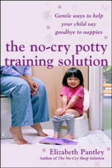 The No-Cry Potty Training Solution: Gentle Ways to Help Your Child Say Good-Bye to Nappies, Paperback Book