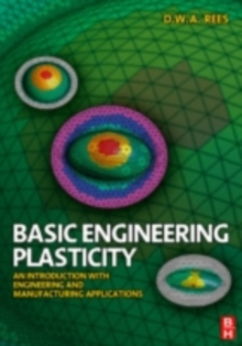 Basic Engineering Plasticity : An Introduction with Engineering and Manufacturing Applications, PDF eBook