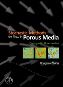 Stochastic Methods for Flow in Porous Media : Coping with Uncertainties, PDF eBook