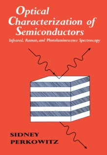 Optical Characterization of Semiconductors : Infrared, Raman, and Photoluminescence Spectroscopy, PDF eBook