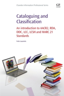 Cataloguing and Classification : An introduction to AACR2, RDA, DDC, LCC, LCSH and MARC 21 Standards, Paperback / softback Book