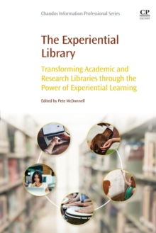 The Experiential Library : Transforming Academic and Research Libraries through the Power of Experiential Learning, Paperback Book