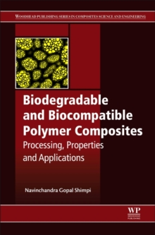 Biodegradable and Biocompatible Polymer Composites : Processing, Properties and Applications, Hardback Book