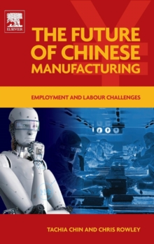 The Future of Chinese Manufacturing : Employment and Labour Challenges, Hardback Book