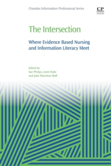 The Intersection : Where Evidence Based Nursing and Information Literacy Meet, Paperback Book