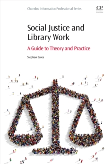 Social Justice and Library Work : A Guide to Theory and Practice, Paperback Book