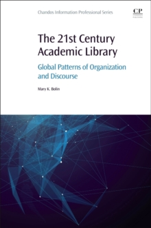 The 21st Century Academic Library : Global Patterns of Organization and Discourse, Paperback Book