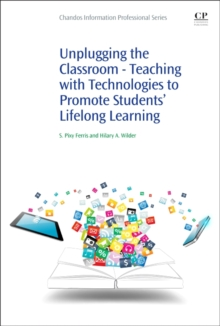 Unplugging the Classroom : Teaching with Technologies to Promote Students' Lifelong Learning, Paperback Book