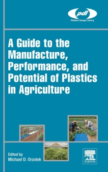 A Guide to the Manufacture, Performance, and Potential of Plastics in Agriculture, Hardback Book