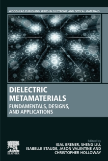 Dielectric Metamaterials : Fundamentals, Designs, and Applications, Paperback / softback Book