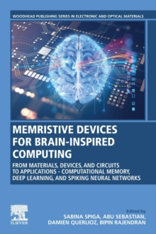 Memristive Devices for Brain-Inspired Computing : From Materials, Devices, and Circuits to Applications Computational Memory, Deep Learning, and Spiking Neural Networks