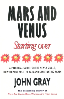 Mars And Venus Starting Over : A Practical Guide for Finding Love Again After a painful Breakup, Divorce, or the Loss of a Loved One., Paperback Book