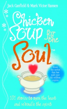 Chicken Soup For The Soul : 101 Stories to Open the Heart and Rekindle the Spirit, Paperback Book