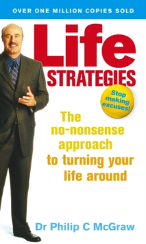 Life Strategies : The no-nonsense approach to turning your life around, Paperback / softback Book