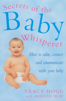 Secrets Of The Baby Whisperer : How to Calm, Connect and Communicate with your Baby, Paperback / softback Book