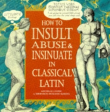 How To Insult, Abuse & Insinuate In Classical Latin, Hardback Book