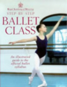 Royal Academy Of Dancing Step By Step Ballet Class, Paperback Book